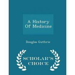 A History of Medicine - Scholar's Choice Edition by Douglas Guthrie, 9781297026959. Historyczne