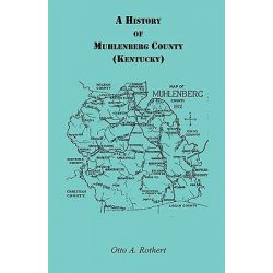 A History of Muhlenberg County Kentucky by Otto Arthur Rothert, 9780788404542. Historyczne