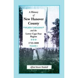 A History of New Hanover County (North Carolina), and the Cape Fear Region, 1723-1800 by Alfred Moore Waddell, 9781556132681. Country