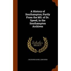 A History of Southampton; Partly from the Ms. of Dr. Speed, in the Southampton Archives by J Silvester Davies, 9781346058382.