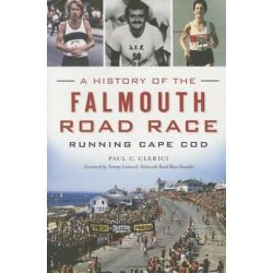A History of the Falmouth Road Race, Running Cape Cod by Paul C Clerici, 9781626198944.