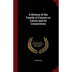 A History of the Family of Cairnes or Cairns and Its Connections by Anonymous, 9781297503580. Country