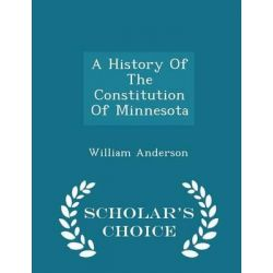 A History of the Constitution of Minnesota - Scholar's Choice Edition by William Anderson, 9781298431400. Historyczne