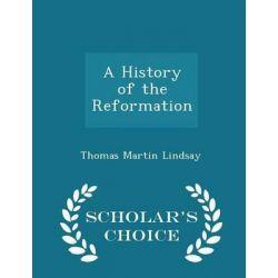 A History of the Reformation - Scholar's Choice Edition by Thomas Martin Lindsay, 9781297362989. Historyczne