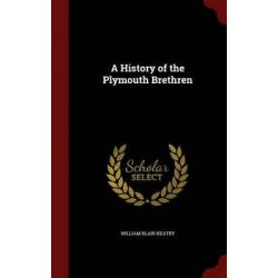 A History of the Plymouth Brethren by William Blair Neatby, 9781296565664. Country