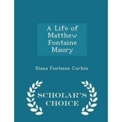 A Life of Matthew Fontaine Maury - Scholar's Choice Edition by Diana Fontaine Corbin, 9781296112851.