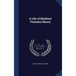 A Life of Matthew Fontaine Maury by Diana Fontaine Corbin, 9781298900876.