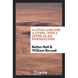 A Little Land and a Living. with a Letter as an Introduction by Bolton Hall, 9780649637478. Historyczne