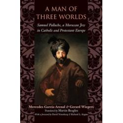 A Man of Three Worlds, Samuel Pallache, a Moroccan Jew in Catholic and Protestant Europe by Mercedes Garcia-Arenal, 9780801886232. Historyczne