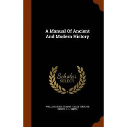A Manual of Ancient and Modern History by William Cooke Taylor, 9781344024259. Historyczne