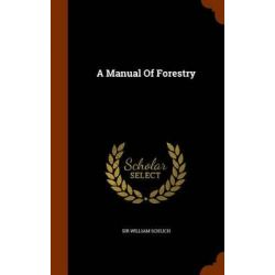 A Manual of Forestry by Sir William Schlich, 9781345391367. Historyczne