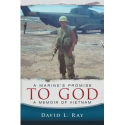 A Marine's Promise to God, A Memoir of Vietnam by David L Ray, 9781512736281.