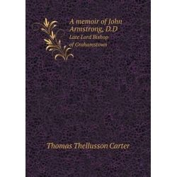 A Memoir of John Armstrong, D.D Late Lord Bishop of Grahamstown by Thomas Thellusson Carter, 9785518535572. Historyczne