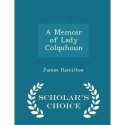A Memoir of Lady Colquhoun - Scholar's Choice Edition by James Hamilton, 9781296432669. Historyczne