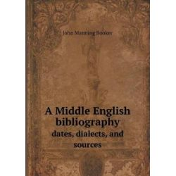 A Middle English Bibliography Dates, Dialects, and Sources by John Manning Booker, 9785518611924.