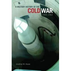 A Military History of the Cold War, 1944-1962, Campaigns and Commanders by Jonathan M. House, 9780806142623. Country