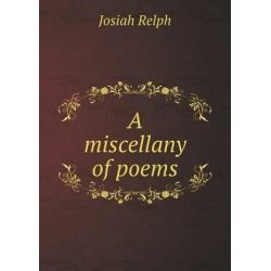 A Miscellany of Poems by Josiah Relph, 9785518744134. Historyczne
