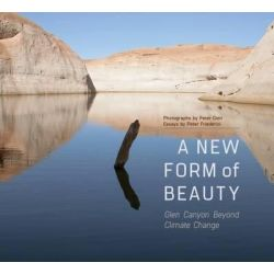 A New Form of Beauty, Glen Canyon Beyond Climate Change by Peter Goin, 9780816531929.