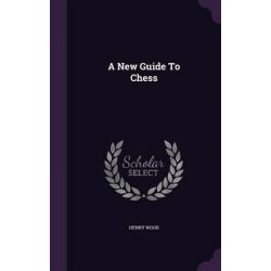 A New Guide to Chess by Henry Wood, 9781342706430. Historyczne