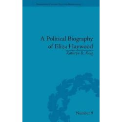 A Political Biography of Eliza Haywood, Eighteenth-Century Political Biographies by Kathryn R. King, 9781851969173. Historyczne