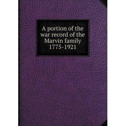 A Portion of the War Record of the Marvin Family 1775-1921 by Sylvester Stephen Marvin, 9785519471558.