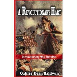 A Revolutionary Hart, Revolutionary War Heroine by Oakley Dean Baldwin, 9781533625625.