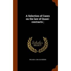 A Selection of Cases on the Law of Quasi-Contracts; by William a 1856-1913 Keener, 9781344894432. Historyczne