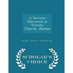 A Sermon Delivered in Trinity Church, Boston - Scholar's Choice Edition by Griswold Alexander V (Alexander Viets), 9781298337108. Historyczne