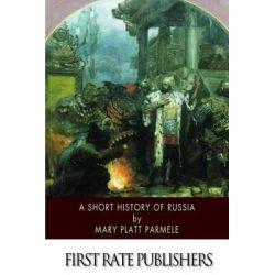 A Short History of Russia by Mary Platt Parmele, 9781502398826. Historyczne