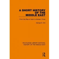 A Short History of the Middle East, From the Rise of Islam to Modern Times by George E. Kirk, 9781138221970.