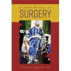A Short History of Surgery by Kenneth M Begelman, 9781525515316. Historyczne