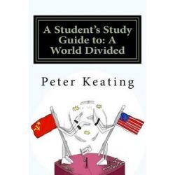 A Student's Study Guide to, A World Divided: The Cold War - Superpower Relations 1944-1991 by MR Peter J Keating, 9781499294217.