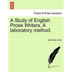 A Study of English Prose Writers. a Laboratory Method. by John Scott Clark, 9781241137397. Historyczne