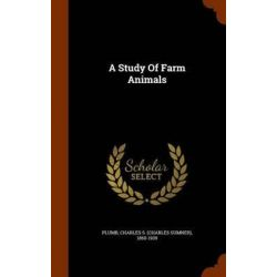 A Study of Farm Animals by Charles S (Charles Sumner) 1860 Plumb, 9781346271538. Historyczne