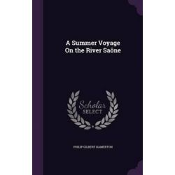 A Summer Voyage on the River Saone by Philip Gilbert Hamerton, 9781341946059.