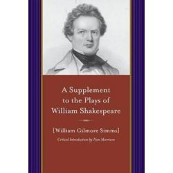 A Supplement to the Plays of William Shakespeare, Project of the SIMMs Initiatives by William Gilmore Simms, 9781611175790.