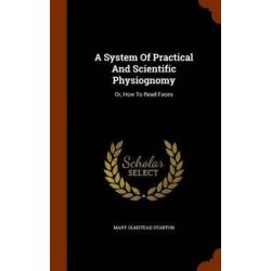 A System of Practical and Scientific Physiognomy, Or, How to Read Faces by Mary Olmstead Stanton, 9781344852449.