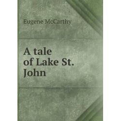 A Tale of Lake St. John by Eugene McCarthy, 9785518846012.