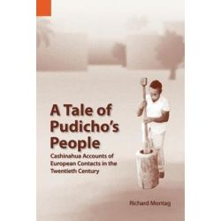 A Tale of Pudicho's People, Cashinahua Accounts of European Contacts in the Twentieth Century by Richard Ohnmeis Montag, 9781556711312. Historyczne