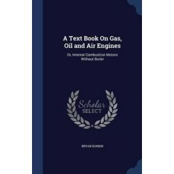 A Text Book on Gas, Oil and Air Engines, Or, Internal Combustion Motors Without Boiler by Bryan Donkin, 9781297976339. Pozostałe