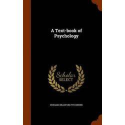 A Text-Book of Psychology by Edward Bradford Titchener, 9781345693683. Historyczne