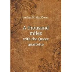 A Thousand Miles with the Queer Quartette by Arthur H Macowen, 9785518530324.