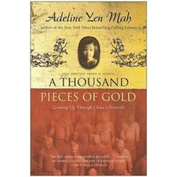 A Thousand Pieces of Gold, Growing Up Through China's Proverbs by Adeline Yen Mah, 9780060006419.