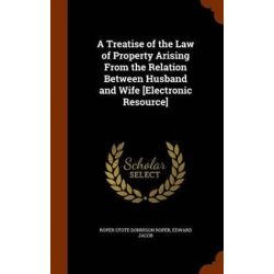 A Treatise of the Law of Property Arising from the Relation Between Husband and Wife [Electronic Resource] by Roper Stote Donnison Roper, 9781345626414. Historyczne