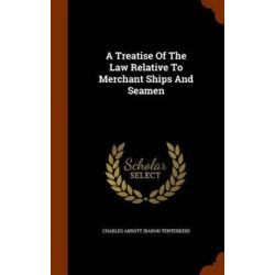 A Treatise of the Law Relative to Merchant Ships and Seamen by Charles Abbott (Baron Tenterden), 9781343522183. Historyczne