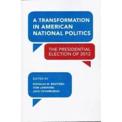 A Transformation in American National Politics, The Presidential Election of 2012 by Douglas M Brattebo, 9781629220031. Historyczne