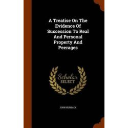 A Treatise on the Evidence of Succession to Real and Personal Property and Peerages by John Hubback, 9781347818602. Historyczne