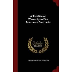 A Treatise on Warranty in Fire Insurance Contracts by Fontaine T Fontaine Talbot Fox, 9781298758927.