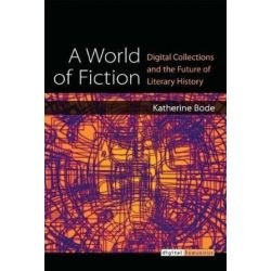 A World of Fiction, Digital Collections and the Future of Literary History by Katherine Bode, 9780472130856. Country