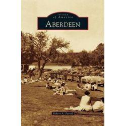Aberdeen by Robert A Farrell, 9781531666217.